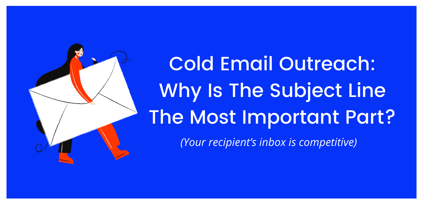 Cold Email Outreach: Why Is The Subject Line The Most Important Part?