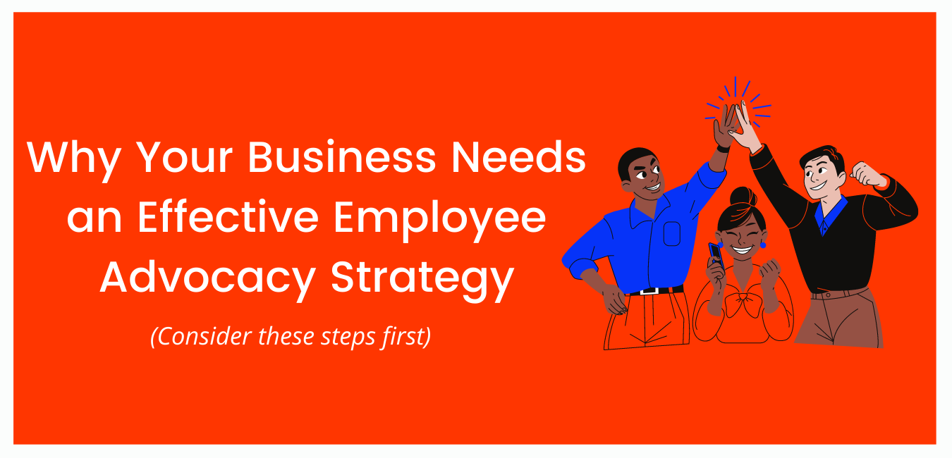 Why Your Business Needs an Effective Employee Advocacy Strategy
