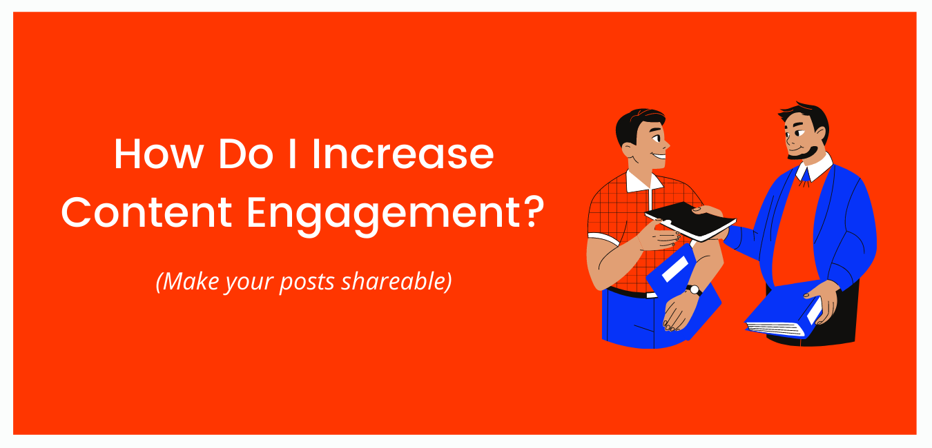How Do I Increase Content Engagement?